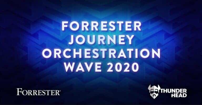 Thunderhead is named a Leader. Download The Forrester Wave™: Journey Orchestration Platforms, Q2 2020