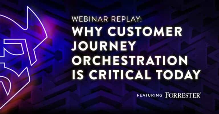 Forrester Webinar Replay:      Why Customer Journey Orchestration is Critical Today