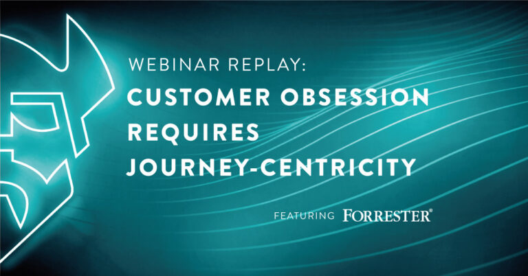 Forrester Webinar Replay: Customer Obsession Requires Journey-Centricity